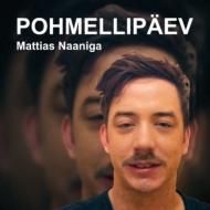 POHMELLIPÄEV Mattias Naaniga