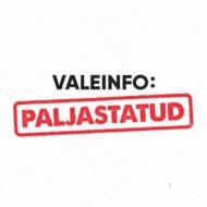 Valeinfo: paljastatud!